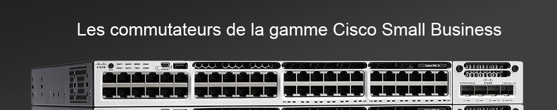 Les Switchs et Commutateurs CISCO